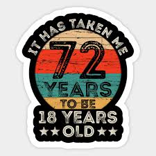 72 Years to Be 18 Years Old!